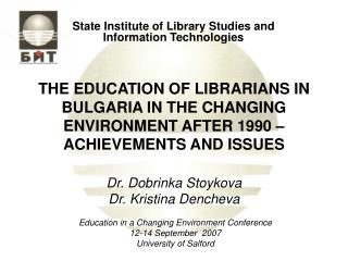 THE EDUCATION OF LIBRARIANS IN BULGARIA IN THE CHANGING ENVIRONMENT AFTER 1990