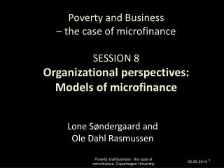 Poverty and Business    the case of microfinance  SESSION 8 Organizational perspectives: Models of microfinance
