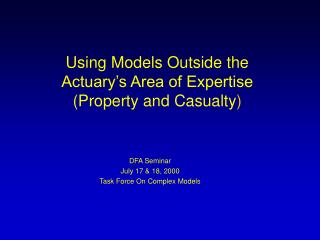 Using Models Outside the  Actuary s Area of Expertise Property and Casualty
