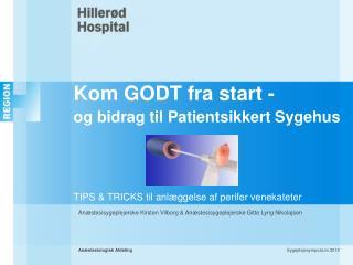 Kom GODT fra start - og bidrag til Patientsikkert Sygehus         TIPS  TRICKS til anl ggelse af perifer venekateter