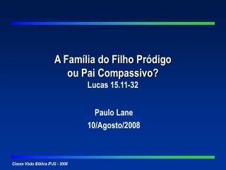 A Fam lia do Filho Pr digo ou Pai Compassivo Lucas 15.11-32