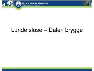 Lunde sluse   Dalen brygge