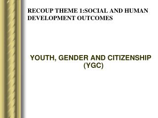 RECOUP THEME 1:SOCIAL AND HUMAN DEVELOPMENT OUTCOMES