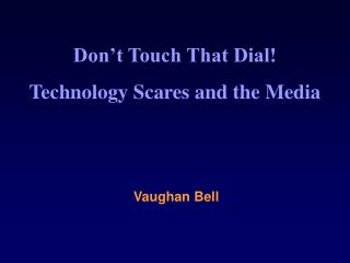 Don t Touch That Dial Technology Scares and the Media