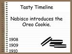 Tasty Timeline  Nabisco introduces the Oreo Cookie.