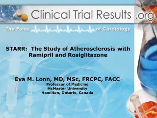 Eva M. Lonn, MD, MSc, FRCPC, FACC Professor of Medicine McMaster University Hamilton, Ontario, Canada