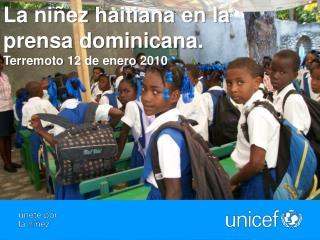 La ni ez haitiana en la prensa dominicana. Terremoto 12 de enero 2010