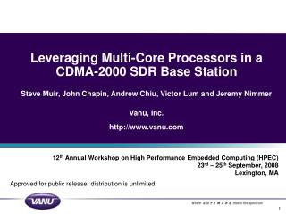 Leveraging Multi-Core Processors in a CDMA-2000 SDR Base Station  Steve Muir, John Chapin, Andrew Chiu, Victor Lum and J