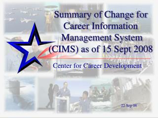 Summary of Change for Career Information  Management System CIMS as of 15 Sept 2008