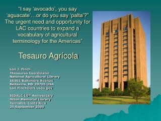 Lori J. Finch Thesaurus Coordinator National Agricultural Library 10301 Baltimore Avenue Beltsville, MD 20705 USA Lori.