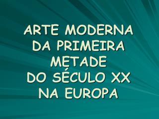 ARTE MODERNA DA PRIMEIRA METADE DO S CULO XX NA EUROPA