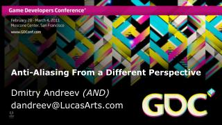 Anti-Aliasing From a Different Perspective  Dmitry Andreev AND dandreevLucasArts