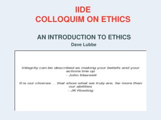 IIDE COLLOQUIM ON ETHICS    AN INTRODUCTION TO ETHICS   Dave Lubbe
