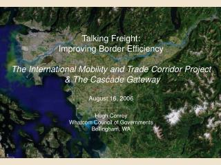 Talking Freight: Improving Border Efficiency  The International Mobility and Trade Corridor Project   The Cascade Gatewa