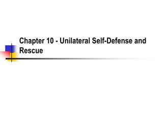 Chapter 10 - Unilateral Self-Defense and Rescue