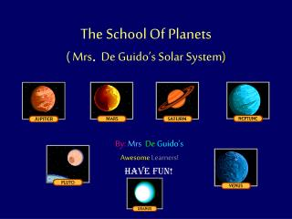 The School Of Planets  Mrs. De Guido s Solar System