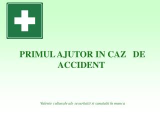 PRIMUL AJUTOR IN CAZ   DE ACCIDENT
