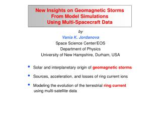 New Insights on Geomagnetic Storms From Model Simulations  Using Multi-Spacecraft Data