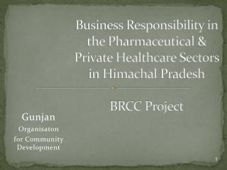 Business Responsibility in the Pharmaceutical  Private Healthcare Sectors in Himachal Pradesh  BRCC Project