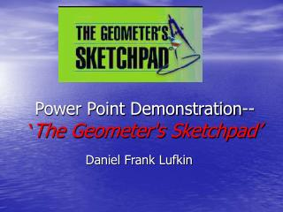 Power Point Demonstration--   The Geometers Sketchpad