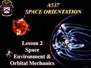 Lesson 2 Space Environment  Orbital Mechanics
