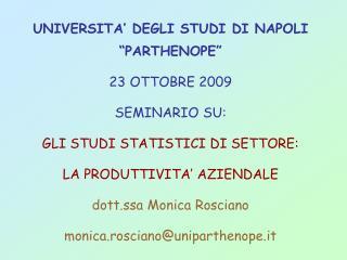 UNIVERSITA  DEGLI STUDI DI NAPOLI  PARTHENOPE  23 OTTOBRE 2009 SEMINARIO SU: GLI STUDI STATISTICI DI SETTORE: LA PRODUTT
