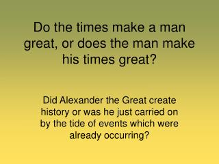 Do the times make a man great, or does the man make his times great