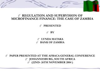 REGULATION AND SUPERVISION OF MICROFINANCE FINANCE: THE CASE OF ZAMBIA  PRESENTED   BY  LYNDA MATAKA BANK OF ZAMBIA    P