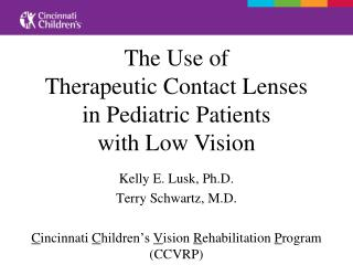Kelly E. Lusk, Ph.D. Terry Schwartz, M.D.  Cincinnati Children s Vision Rehabilitation Program CCVRP