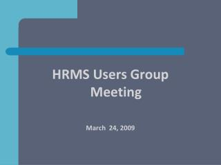 HRMS Users Group Meeting  March  24, 2009