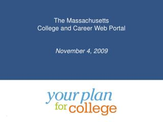 The Massachusetts College and Career Web Portal   November 4, 2009