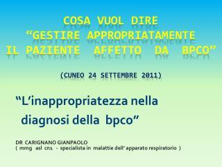COSA VUOL DIRE   gestire appropriatamente  il paziente  affetto  da  BPCO   CUNEO 24 settembre 2011