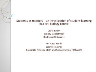 Students as mentors an investigation of student learning in a cell biology course   Laura Salem Biology Department  Rock