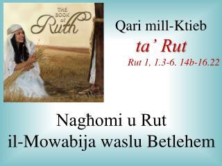 Qari mill-Ktieb  ta  Rut Rut 1, 1.3-6. 14b-16.22