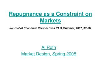 Repugnance as a Constraint on Markets Journal of Economic Perspectives, 21:3, Summer, 2007, 37-58.