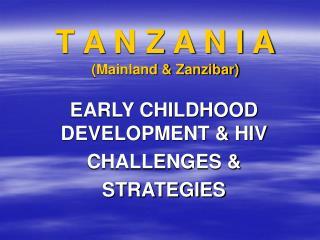 T A N Z A N I A Mainland  Zanzibar
