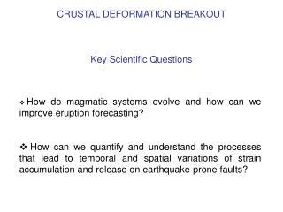 CRUSTAL DEFORMATION BREAKOUT     Key Scientific Questions