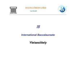 IB  International Baccalaureate  Yleisesittely