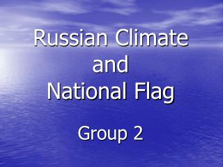 Russian Climate and National Flag  Group 2
