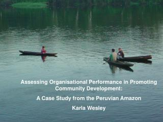 Assessing Organisational Performance in Promoting Community Development: A Case Study from the Peruvian Amazon Karla Wes