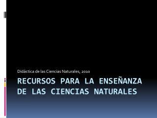RECURSOS PARA LA ENSE ANZA DE LAS CIENCIAS NATURALES