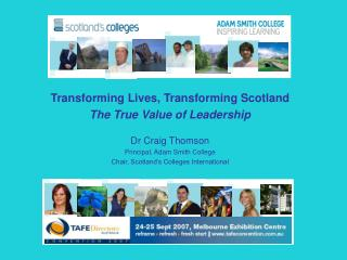 Transforming Lives, Transforming Scotland     The True Value of Leadership  Dr Craig Thomson Principal, Adam Smith Colle