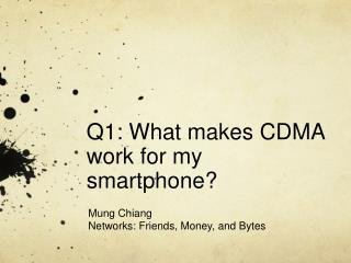 Q1: What makes CDMA work for my smartphone