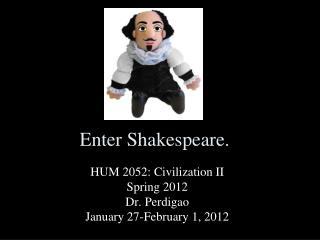 Enter Shakespeare.