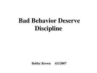 Bad Behavior Deserve Discipline