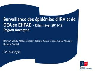 Surveillance des  pid mies d IRA et de GEA en EHPAD - Bilan hiver 2011-12 R gion Auvergne   Damien Mouly, Malou Guerant,