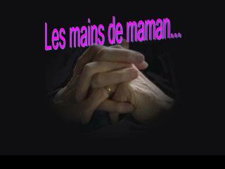 Les mains de maman...