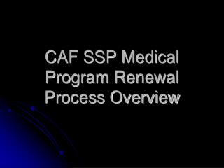 CAF SSP Medical Program Renewal Process Overview