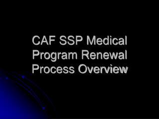 CAF SSP Medical Program Renewal Process Overview