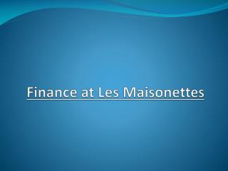 Finance at Les Maisonettes